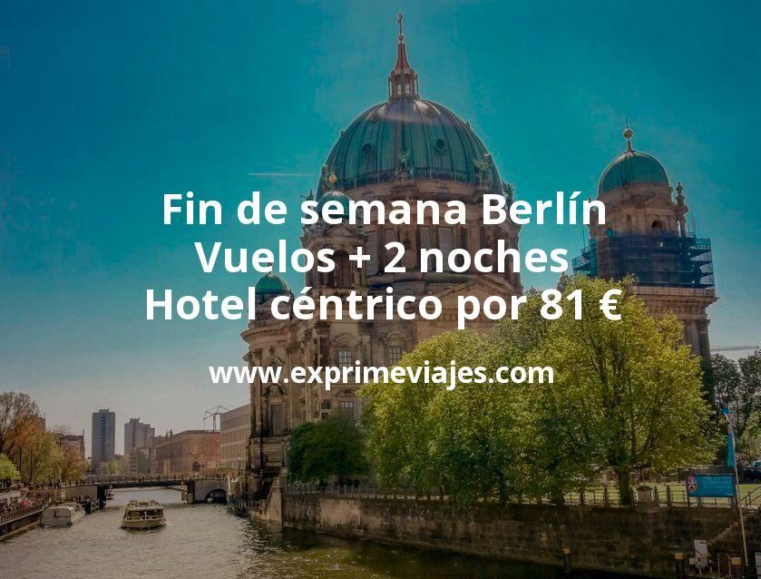 ¡Chollazo! Fin de semana Berlín: Vuelos + 2 noches hotel céntrico por 81euros
