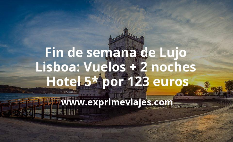 Fin de semana de Lujo en Lisboa: Vuelos + 2 noches hotel 5* por 123euros