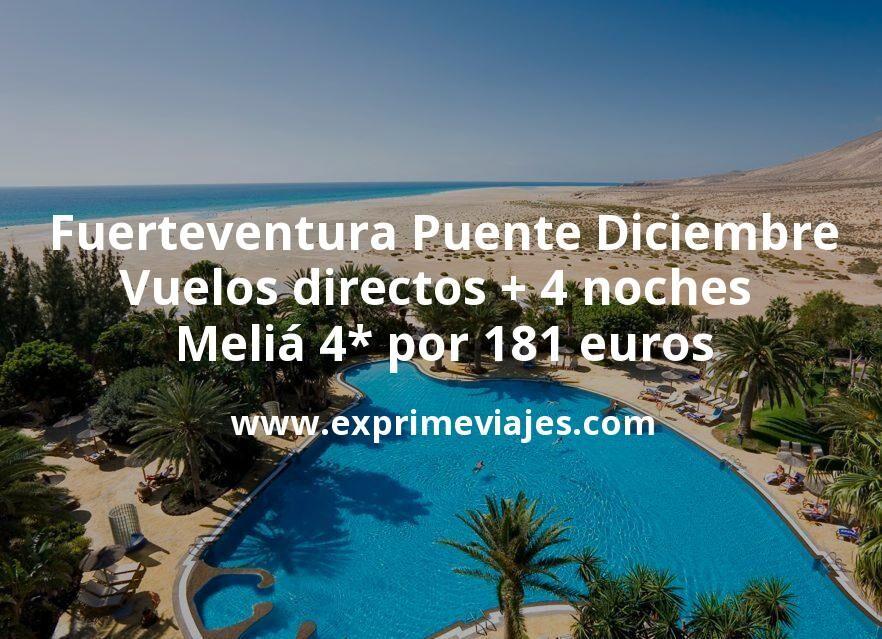 Fuerteventura Puente Diciembre: Vuelos directos + 4 noches Meliá 4* por 181euros