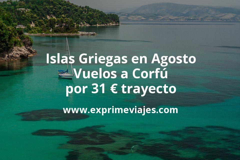 ¡Ganga! Islas Griegas en Agosto: Vuelos a Corfú por 31euros trayecto