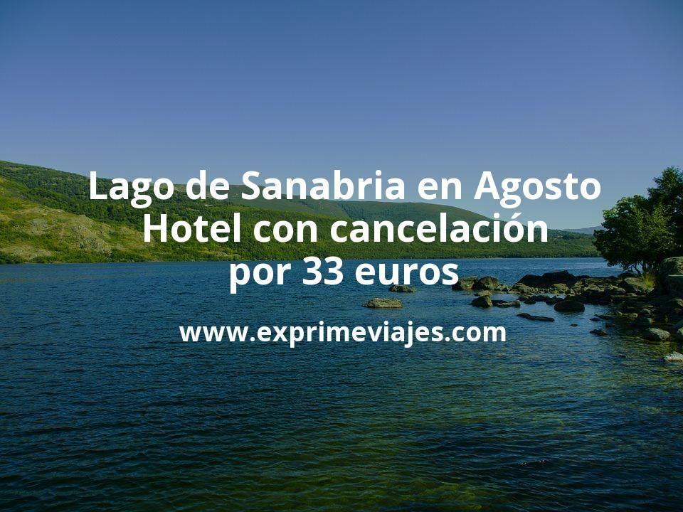 Lago de Sanabria en Agosto: Hotel con cancelación por 33€ p.p/noche