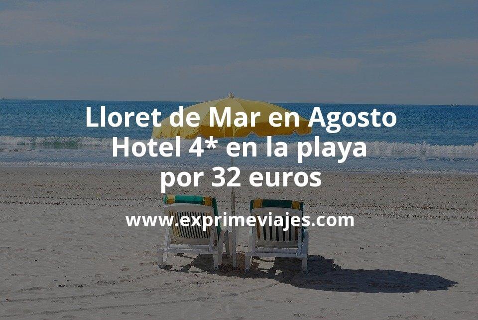 ¡Chollo! Lloret de Mar en Agosto: Hotel 4* en la playa por 32€ p.p/noche