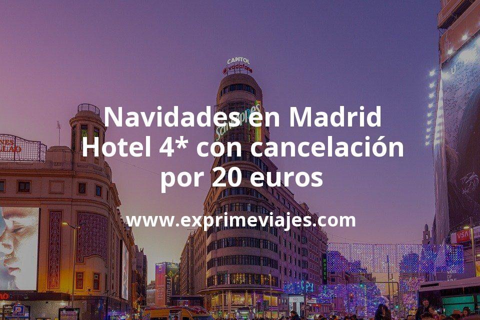 ¡Chollazo! Navidades en Madrid: Hotel 4* con cancelación por 20€ p.p/noche