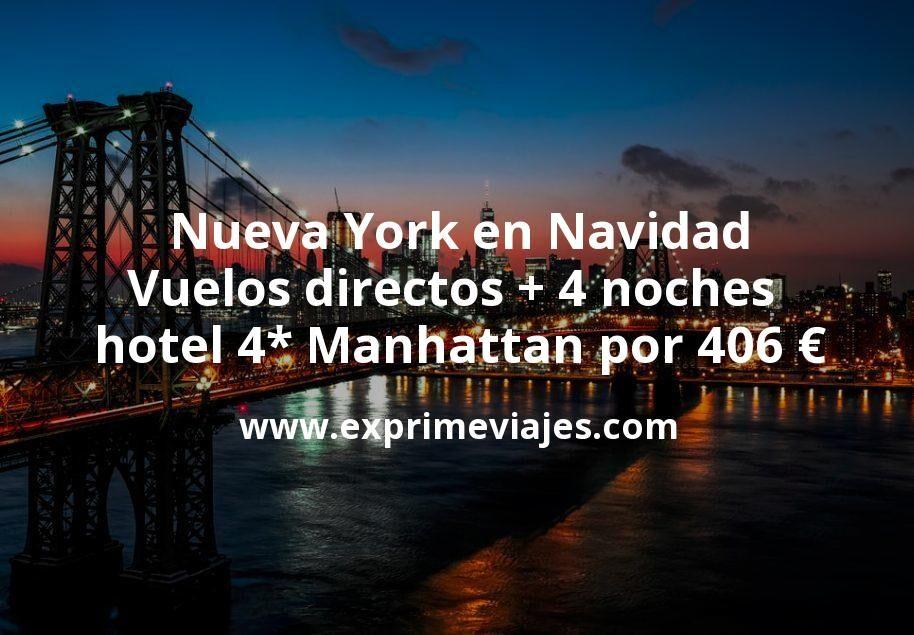 ¡Chollazo! Nueva York en Navidad: Vuelos directos + 4 noches hotel 4* Manhattan por 406euros