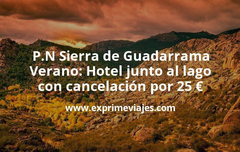 Sierra de Guadarrama en Verano: Hotel junto al lago con cancelación por 25€ p.p/noche