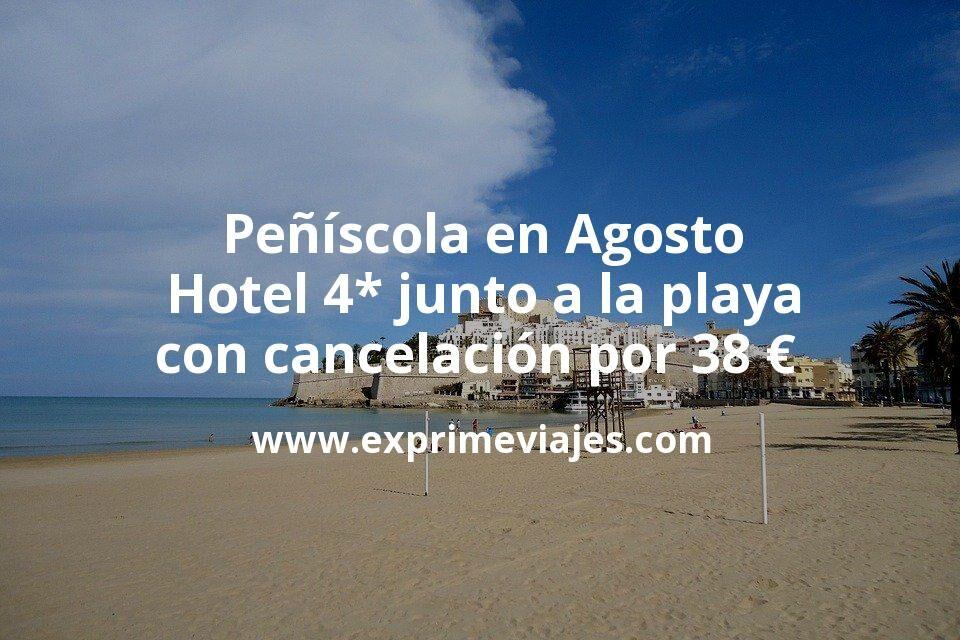 Peñíscola en Agosto: Hotel 4* junto a la playa con cancelación por 38€ p.p/noche