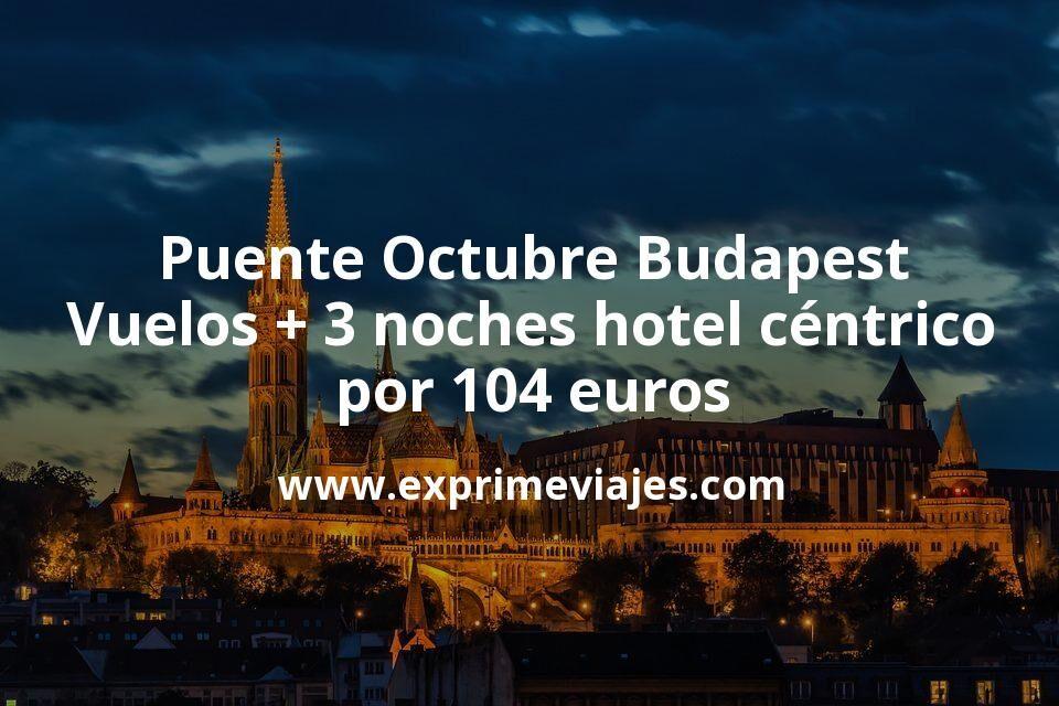 ¡Chollo! Puente Octubre Budapest: Vuelos + 3 noches hotel céntrico por 104euros