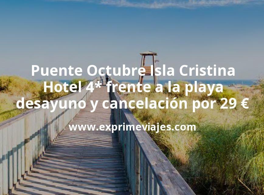 Puente Octubre Isla Cristina: Hotel 4* frente a la playa con desayuno y cancelación por 29€ p.p/noche