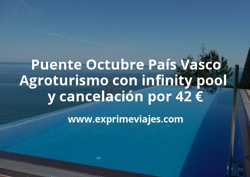 Puente Octubre País Vasco: Agroturismo con infinity pool y cancelación por 42€ p.p/noche