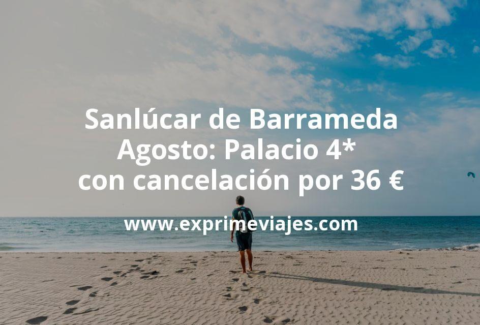 Sanlúcar de Barrameda en Agosto: Palacio 4* con cancelación por 36€ p.p/noche
