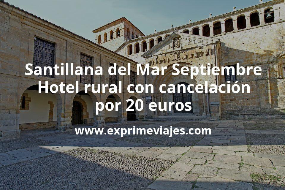 Santillana del Mar en Septiembre: Hotel rural con cancelación por 20€ p.p/noche