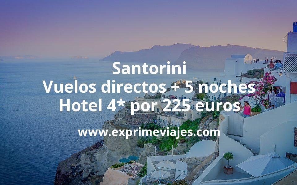 Santorini: Vuelos directos + 5 noches hotel 4* por 225euros