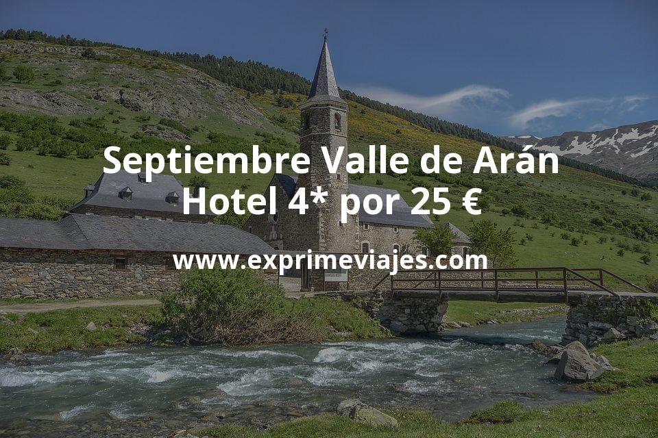 Septiembre Valle de Arán (Pirineos): Hotel 4* por 25€ p.p/noche
