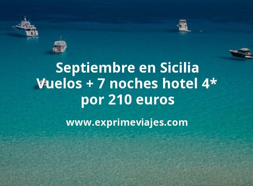 Septiembre en Sicilia: Vuelos + 7 noches hotel 4* por 210euros