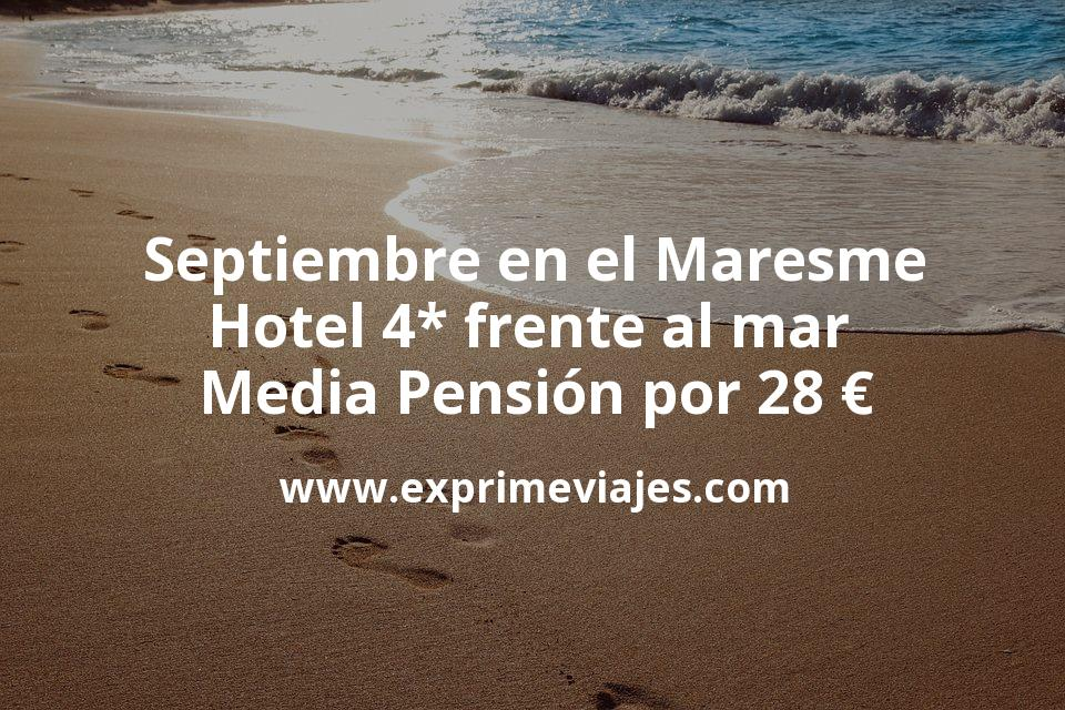 Septiembre en el Maresme: Hotel 4* frente al mar Media Pensión por 28€ p.p/noche
