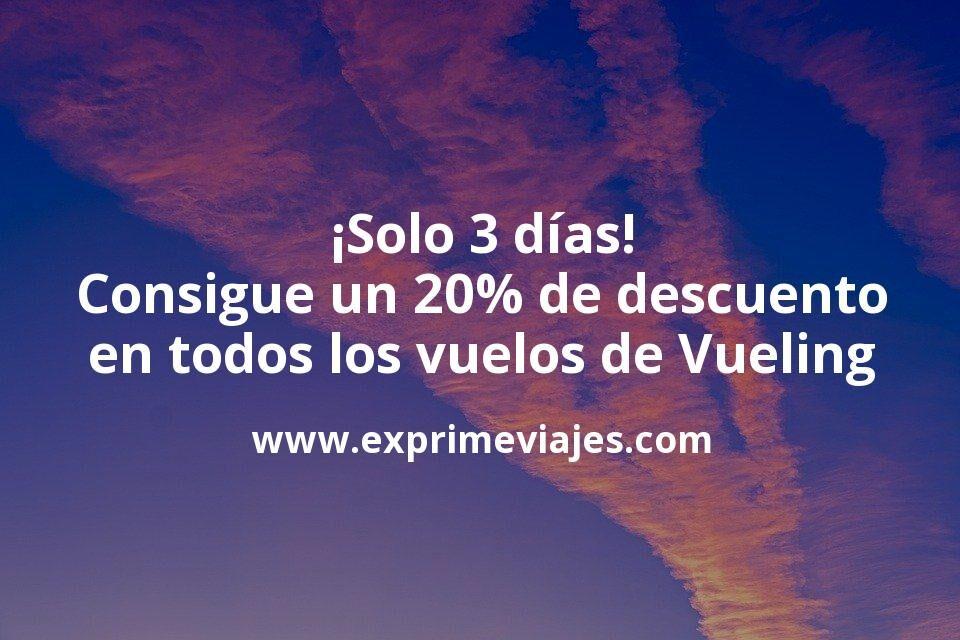 ¡Solo 3 días! Descuento del 20% en todos los vuelos de Vueling con cambios gratis