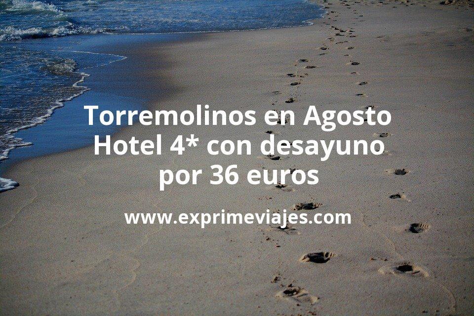 ¡Chollo! Torremolinos en Agosto: Hotel 4* con desayuno por 36€ p.p/noche