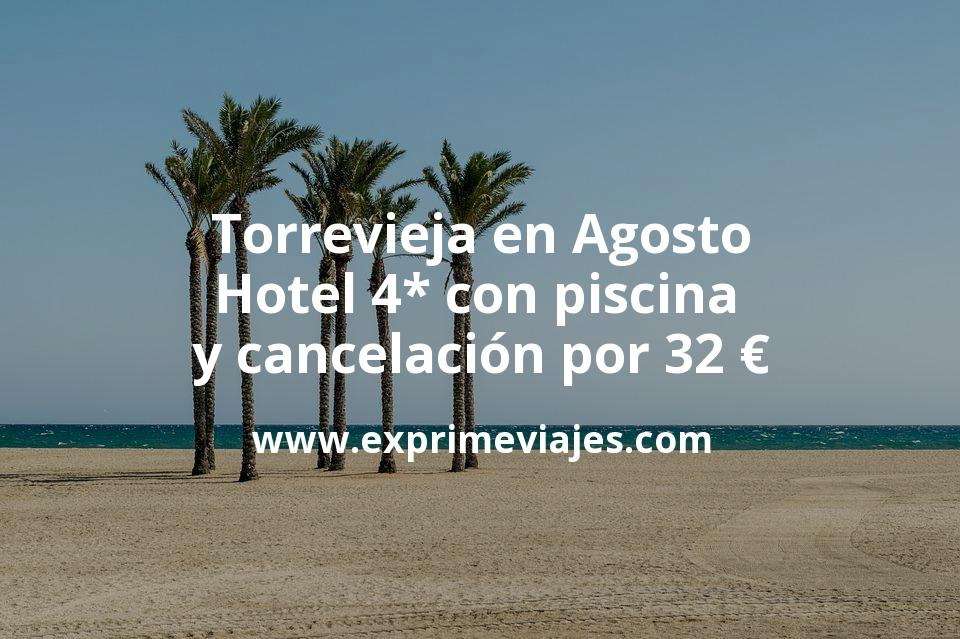 ¡Wow! Torrevieja en Agosto: Hotel 4* con piscina y cancelación por 32€ p.p/noche