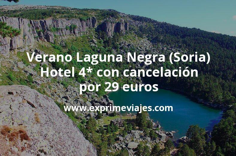 Verano en la Laguna Negra (Soria): Hotel 4* con cancelación por 29€ p.p/noche