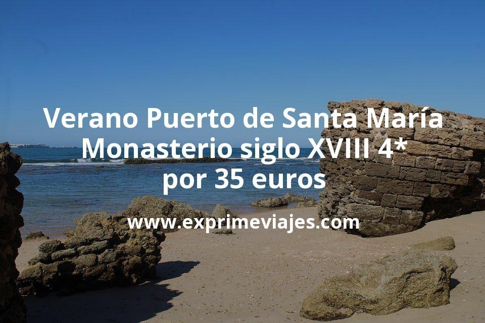 Verano Puerto de Santa María Monasterio siglo XVIII 4* por 35€ p.p/noche