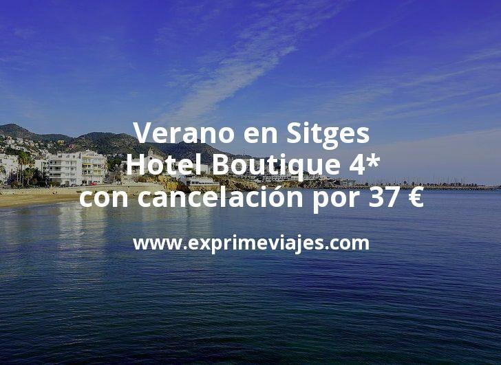Verano en Sitges: Hotel Boutique 4* con cancelación por 37€ p.p/noche