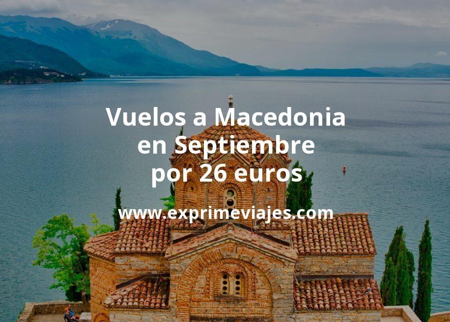 ¡Chollo! Vuelos a Macedonia en Septiembre por 26euros trayecto