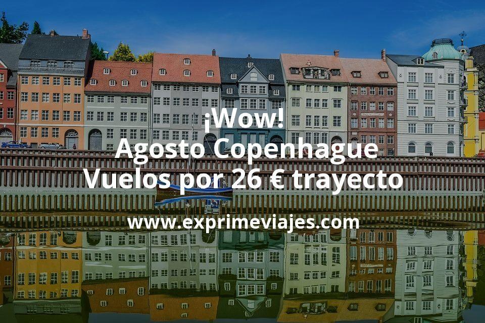 ¡Wow! Agosto Copenhague: Vuelos por 26euros trayecto