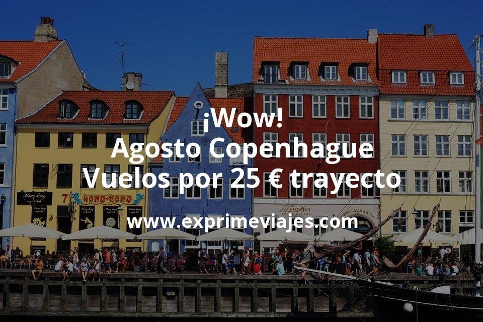 ¡Wow! Agosto Copenhague: Vuelos por 25euros trayecto