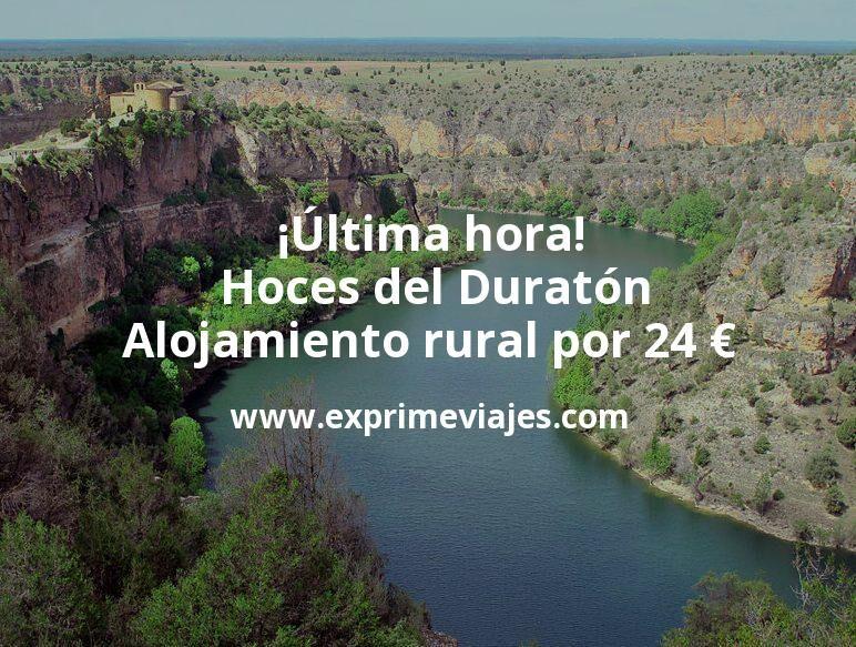 ¡Última hora! Hoces del Duratón: Alojamiento rural por 24€ p.p/noche