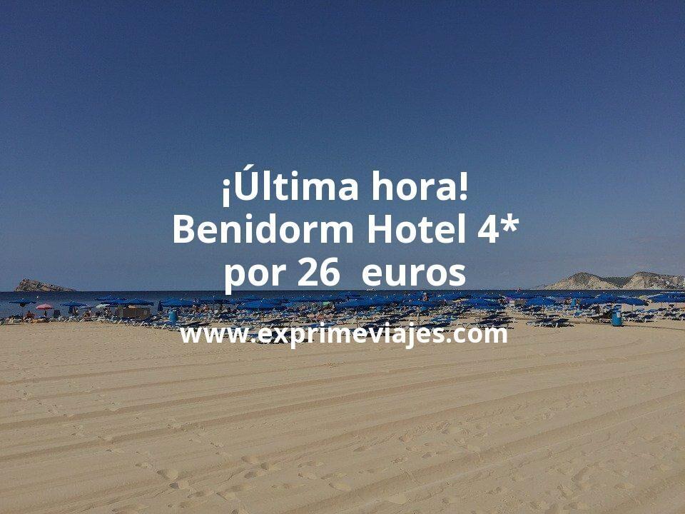 ¡Última hora! Benidorm: Hotel 4* por 26€ p.p/noche