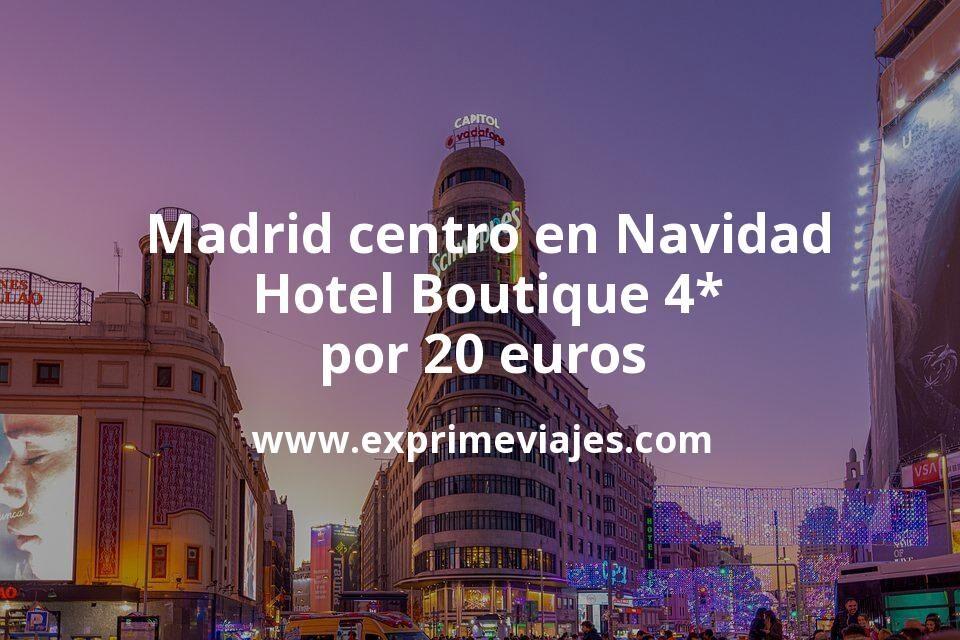¡Chollazo! Madrid centro en Navidad: Hotel Boutique 4* por 20€ p.p/noche
