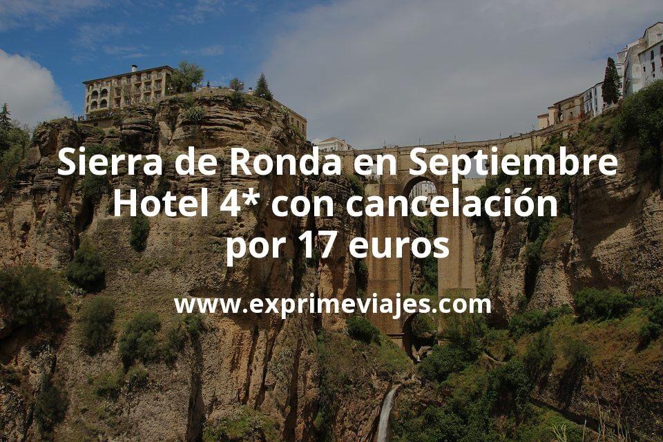 ¡Chollazo! Sierra de Ronda en Septiembre: Hotel 4* con cancelación por 17€ p.p/noche