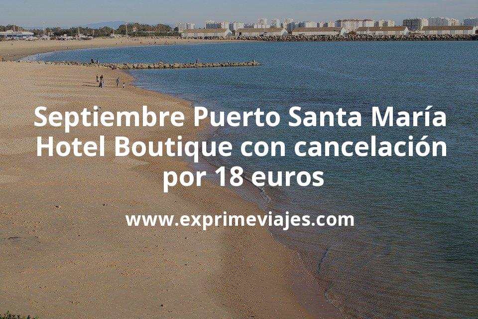 Septiembre Puerto de Santa María: Hotel Boutique con cancelación por 18€ p.p/noche