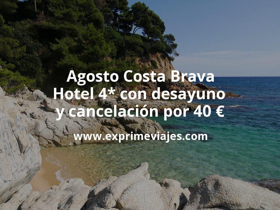 Agosto Costa Brava: Hotel 4* con desayuno y cancelación por 40€ p.p/noche