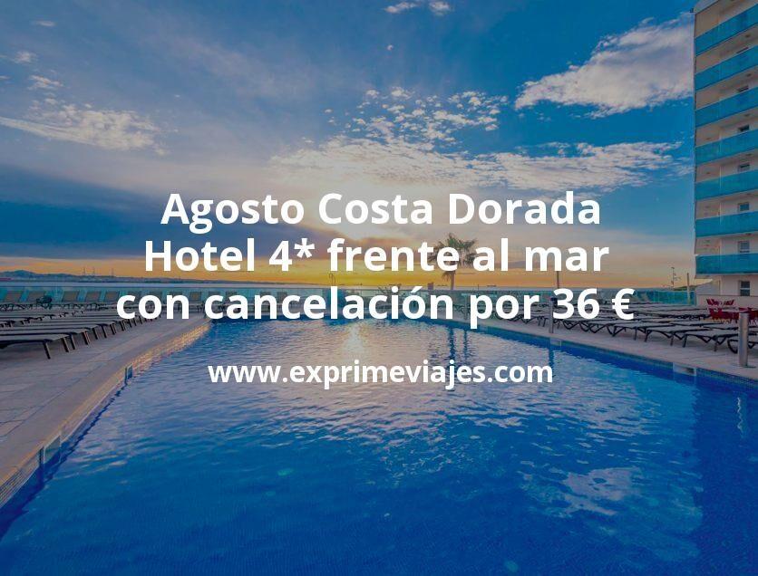 Agosto Costa Dorada: Hotel 4* frente al mar con cancelación por 36€ p.p/noche