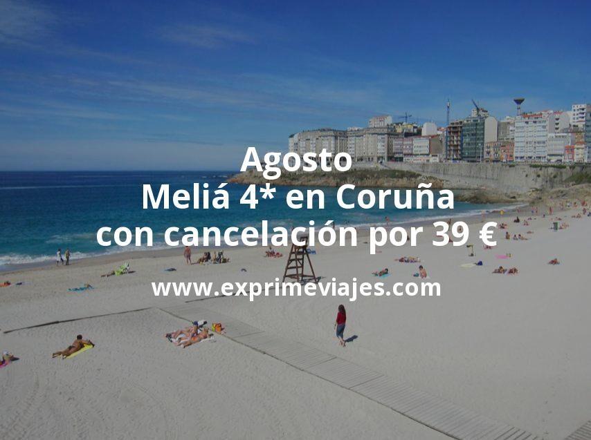 Agosto: Meliá 4* en Coruña con cancelación por 39€ p.p/noche