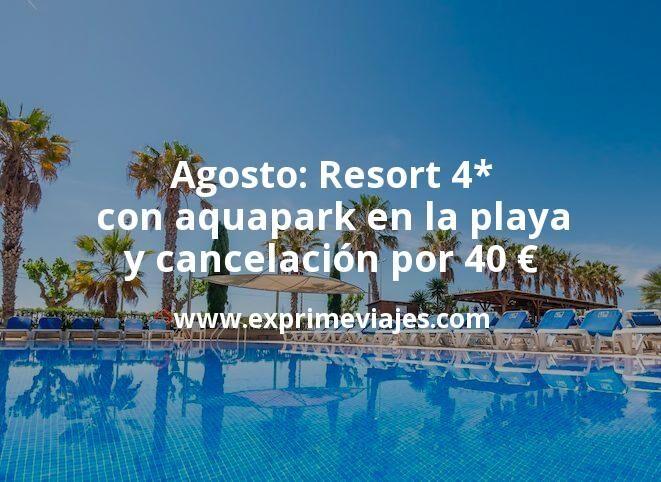 Agosto: Resort 4* con aquapark en la playa y cancelación por 40€ p.p/noche