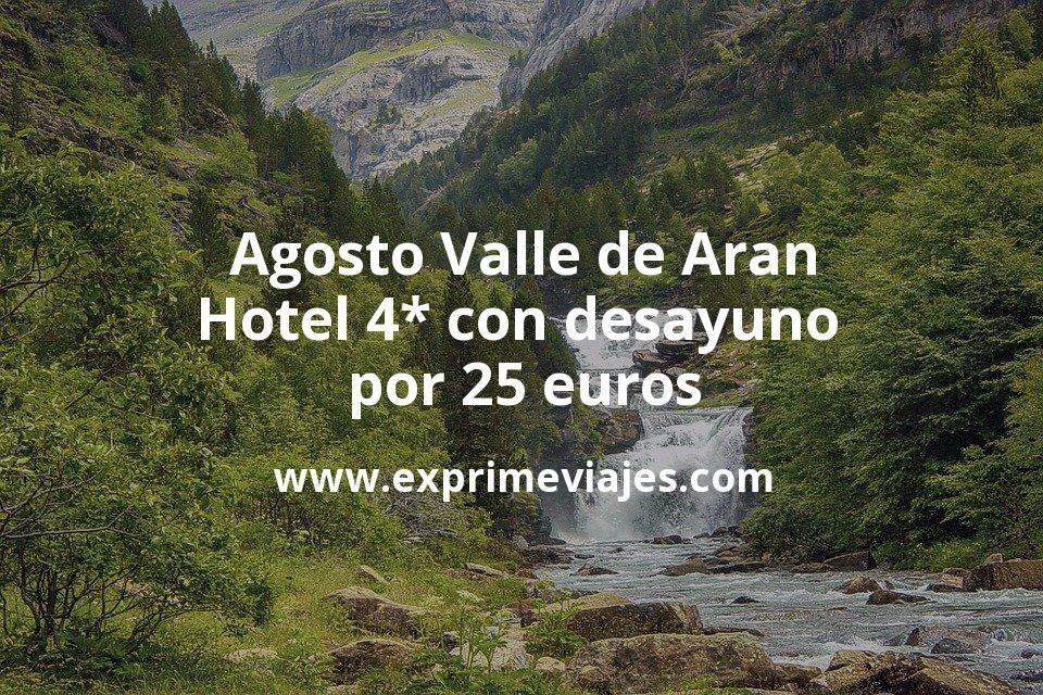 Agosto Valle de Aran (Pirineos) Hotel 4* con desayuno por 25€ p.p/noche