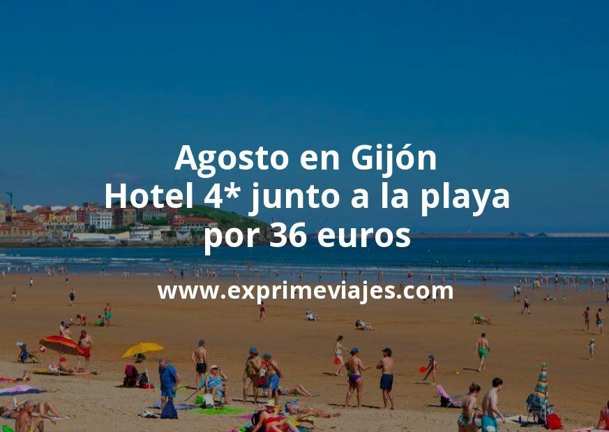 Agosto en Gijón: Hotel 4* junto a la playa por 36€ p.p/noche