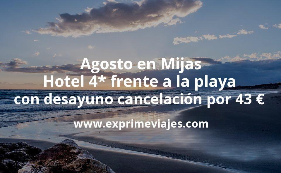 Agosto en Mijas: Hotel 4* frente a la playa con desayuno cancelación por 43€ p.p/noche