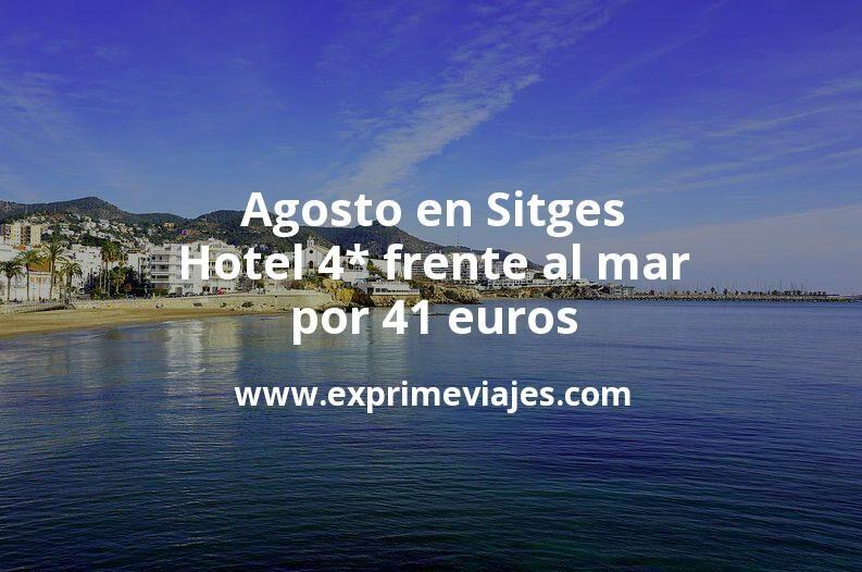 Agosto en Sitges: Hotel 4* frente al mar por 41€ p.p/noche