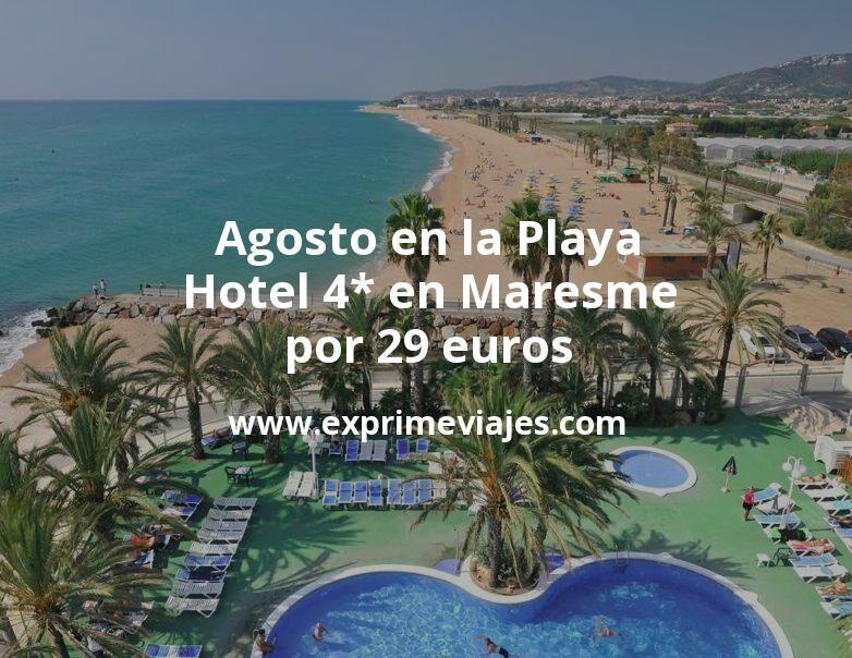 ¡Chollazo! Agosto en la Playa: Hotel 4* en Maresme por 29€ p.p/noche