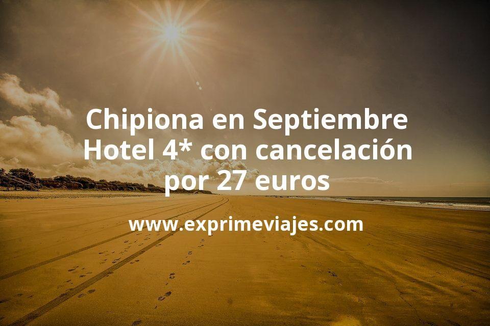 ¡Wow! Chipiona en Septiembre: Hotel 4* con cancelación por 27€ p.p/noche
