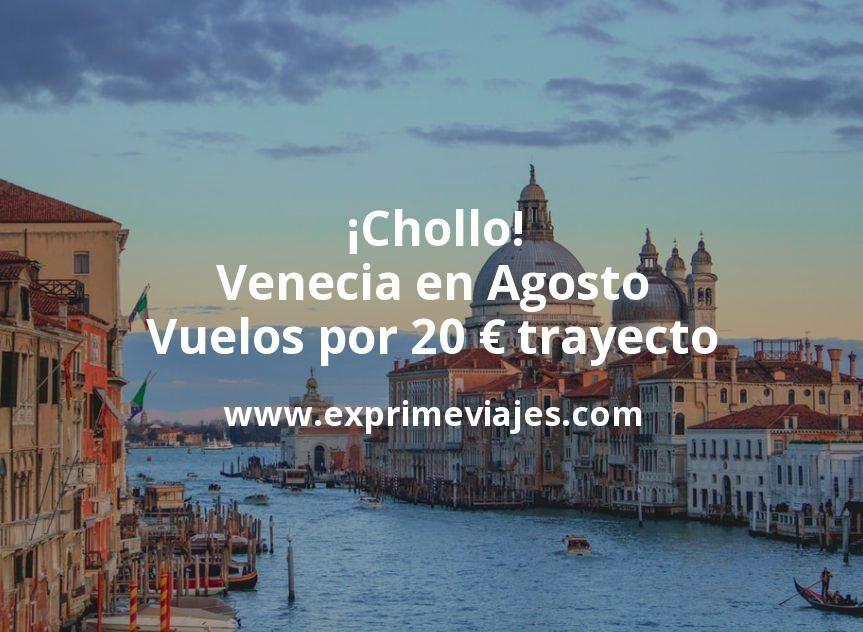 ¡Chollo! Venecia en Agosto: Vuelos por 20euros trayecto
