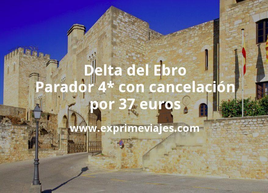 Delta del Ebro: Parador 4* con cancelación por 37€ p.p/noche