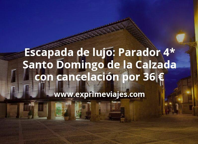 Escapada de lujo: Parador 4* Santo Domingo de la Calzada con cancelación por 36€ p.p/noche
