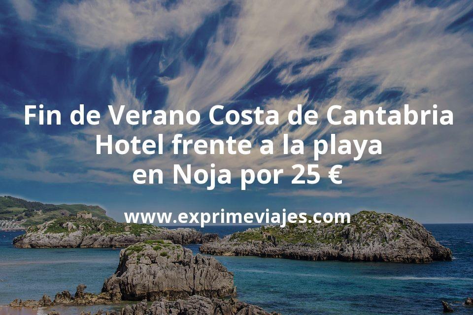 Fin de Verano en la Costa de Cantabria: Hotel frente a la playa en Noja por 25€ p.p/noche