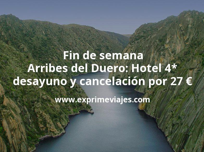 Fin de semana Arribes del Duero: Hotel 4* con desayuno y cancelación por 27€ p.p/noche