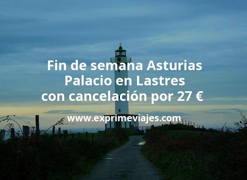 Fin de semana Asturias: Palacio en Lastres con cancelación por 27€ p.p/noche