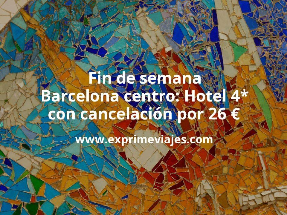 Fin de semana Barcelona centro: Hotel 4* con cancelación por 26€ p.p/noche